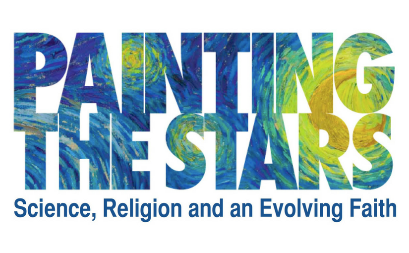 """Painting the Stars: Science, Religion, and an Evolving Faith"""