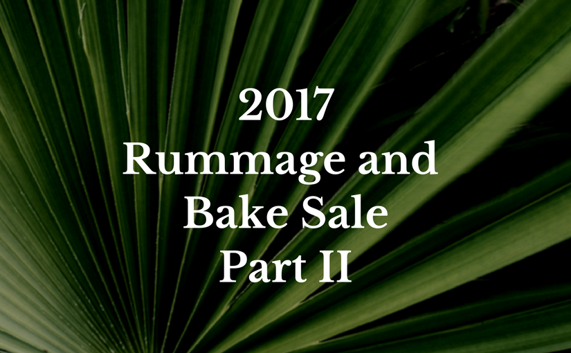 2017 Rummage & Bake Sale, Part II – first call for donations and volunteers