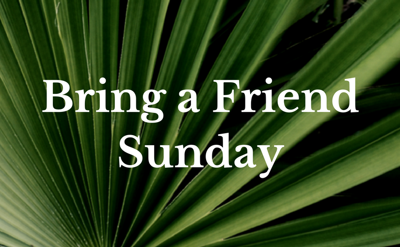 Bring a Friend Sunday